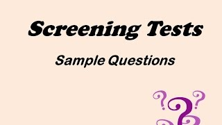 Epidemiology: Complicated Sample Questions on Screening Tests
