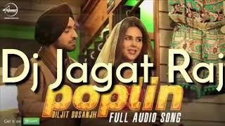 Dj jagat raj - Poplin - Diljit Dosanjh [Latest Punjabi Song 2018 Mix] Vibration dj mix dj jagat raj