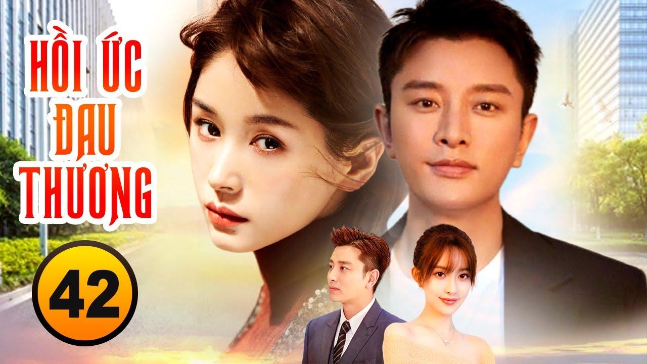 Phim Hay 2021| HỒI ỨC ĐAU THƯƠNG - Tập 42 [Thuyết Minh] | Phim Ngôn Tình Hay Nhất 2021