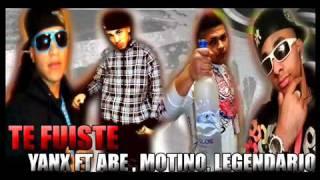 ★ Te Fuiste - Yanx Ft Abe Musick ,  Motino, Legendario ★