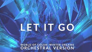 "Let it Go (""World of Color: Winter Dreams"" Orchestral Version)"