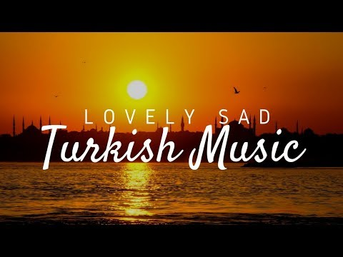 Lovely Sad Turkish Music