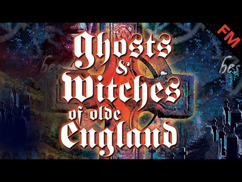 Ghosts & Witches Of Olde England (FULL MOVIE)