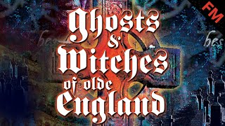Ghosts & Witches of Olde England (FULL DOCUMENTARY)