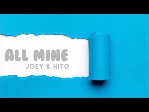 Joey K Hito - All Mine