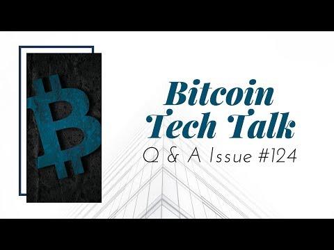 Bitcoin Tech Talk Q&A Issue #124