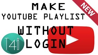 Make A Playlist on Youtube Without Login