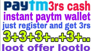 (expired)paytm loot 3rs! just sign up and get 3rs cash in paytm wallet! 3+3+3+..+3 lootlo!
