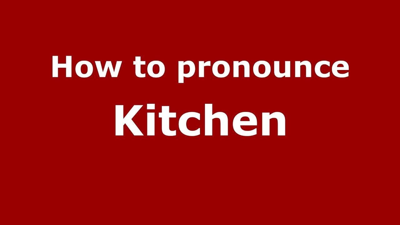 How to Pronounce Kitchen - PronounceNames.com