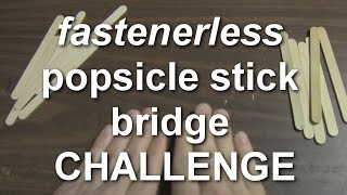 Fastener-less Popsicle Bridge Challenge (da Vinci Bridge)