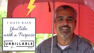 AVOIDING RAIN & THE INTRINSIC VALUE OF YOUTUBE | UNBILLABLE E73