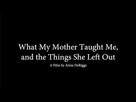 What My Mother Taught Me, and the Things She Left Out