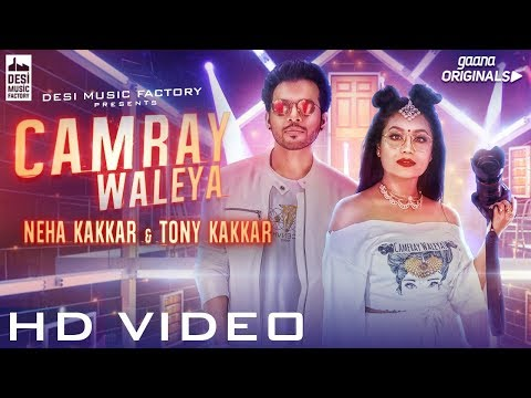 CAMRAY WALEYA - Neha Kakkar , Tony Kakkar | Official Music Video | Gaana Originals