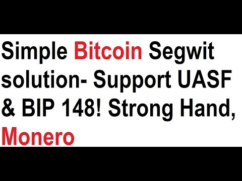 Simple Bitcoin Segwit solution- Support UASF & BIP 148! Strong Hand, Monero