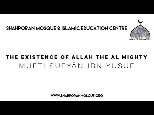 The Existence of Allah the Al Mighty | Mufti Sufyan Ibn Yusuf
