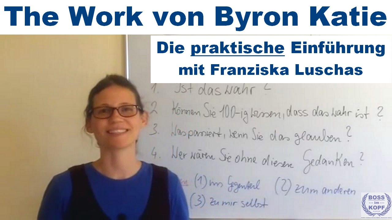 Byron Katie - The Work - Eine Einführung | BossImKopf - YouTube