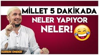 MİLLET 5 DAKİKADA NELER YAPIYOR NELER! 😂 / Kerem Önder