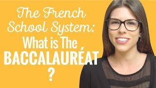 Ask a French Teacher - The French School System: What is The Baccalauréat?