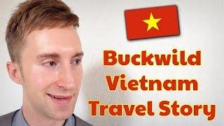 Buckwild Vietnam Travel Story ★ SoloTravelBlog