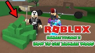 Lumber Tycoon 2 How to Get ZOMBIE WOOD GUIDE in Roblox (GREEN WOOD)