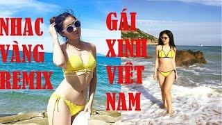 Liên Khúc Nhạc Trữ Tình Remix - Nhạc Vàng Remix Hay Nhất 2017 - Gái Xinh Việt Nam