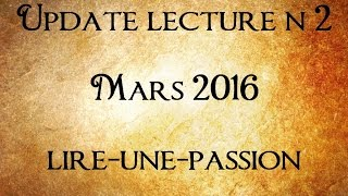 Update lecture n°2 || Mars 2016 || lire une passion