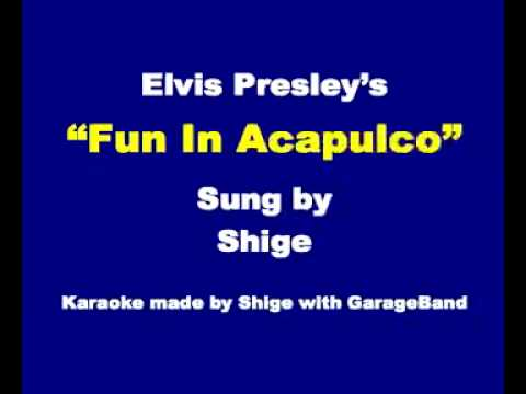 """Elvis Presley's """"Fun In Acapulco"""" sung by Shige"""