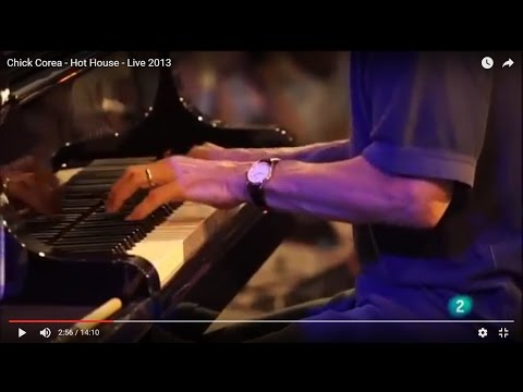 Chick Corea - Hot House  - Live  2013