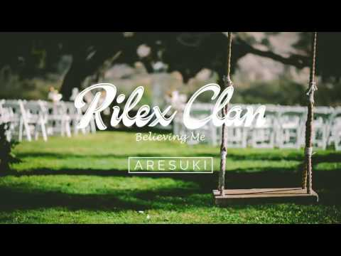 Rilex Clan - Believing Me