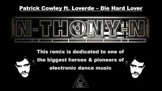 Loverde & Patrick Cowley - Die Hard Lover [N-THONY-N remix]