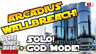GTA 5 Online - Arcadius Wallbreach! [SOLO, God Mode, PS4, Xbox One, PC, PS3, Xbox 360, Patch 1.33]