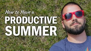 6 Ways to Have a Productive Summer Break - College Info Geek
