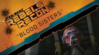 "Rebels Recon #2.07: Inside ""Blood Sisters"" 