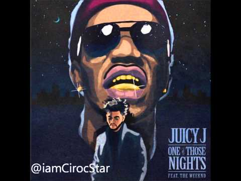 Juicy J - One Of Those Nights Ft The Weeknd [HQ & HD]