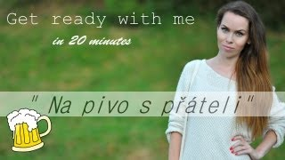 "Get ready with me in 20 minutes -  ""Na pivo s přáteli"" (36.video pro kamoska.cz)"