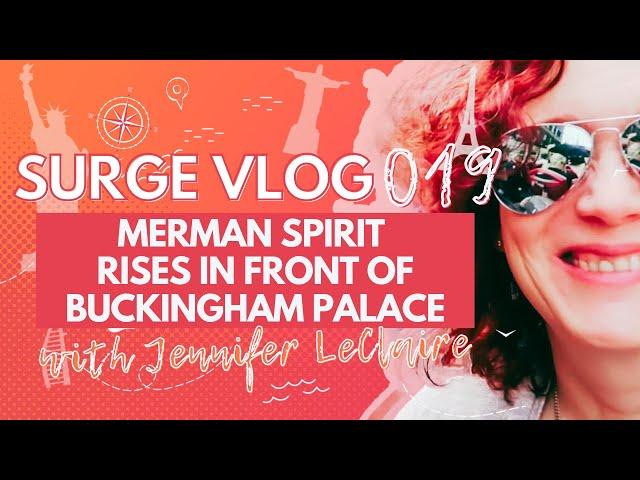 Merman Spirit Rises in Front of Buckingham Palace | SURGE VLOG 23