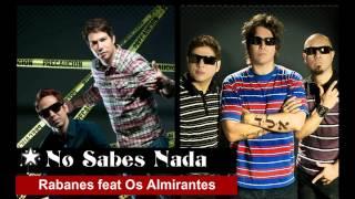 No Sabes Nada - Rabanes feat Os Almirantes