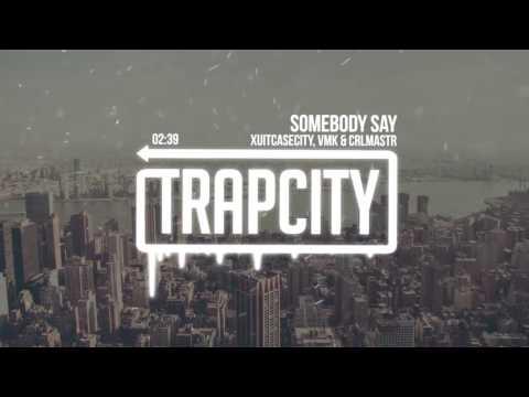XUITCASECITY, VMK & CRLMASTR - Somebody Say