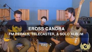 Gitardiningrat #11 - Eross, FM Pedals, & Album Solo (bag. 2)