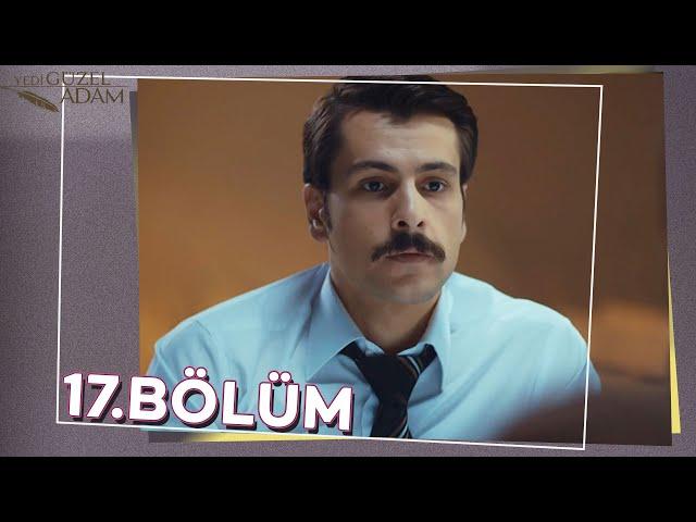 Yedi Güzel Adam 17.Bölüm