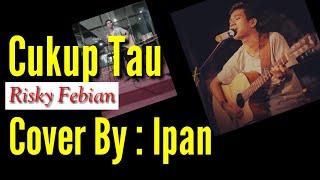Cukup tau - rizki febian cover by ipan