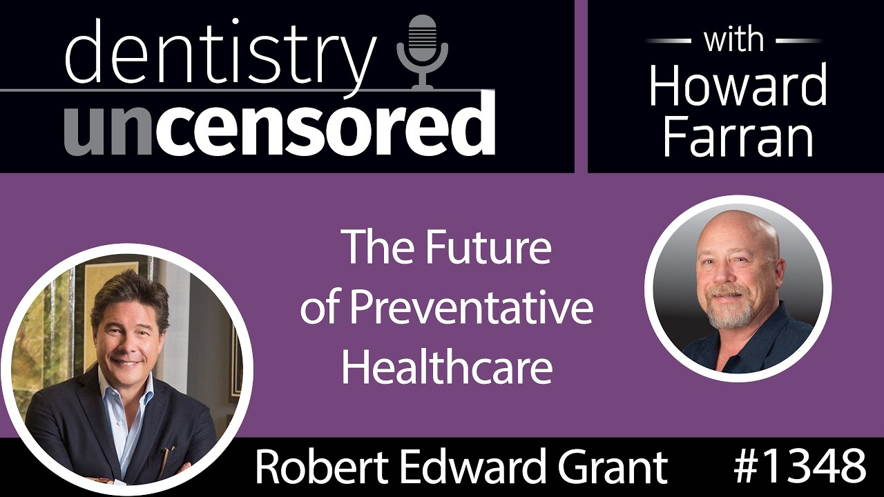 The Future of Preventative Healthcare with Robert Edward Grant : Dentistry Uncensored