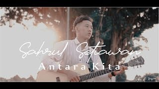 Sahrul Setiawan - Antara Kita ( Official Music Video )