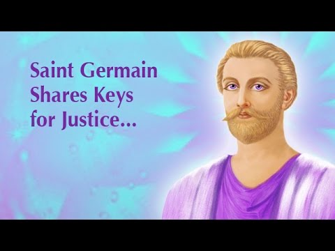Saint Germain Shares Keys for Justice to Manifest Upon Earth