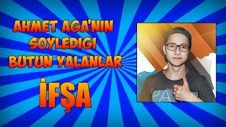 Ahmet Aga'nın Söylediği Yalanlar! - İFŞA