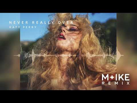 Katy Perry - Never Really Over (M+ike Remix)