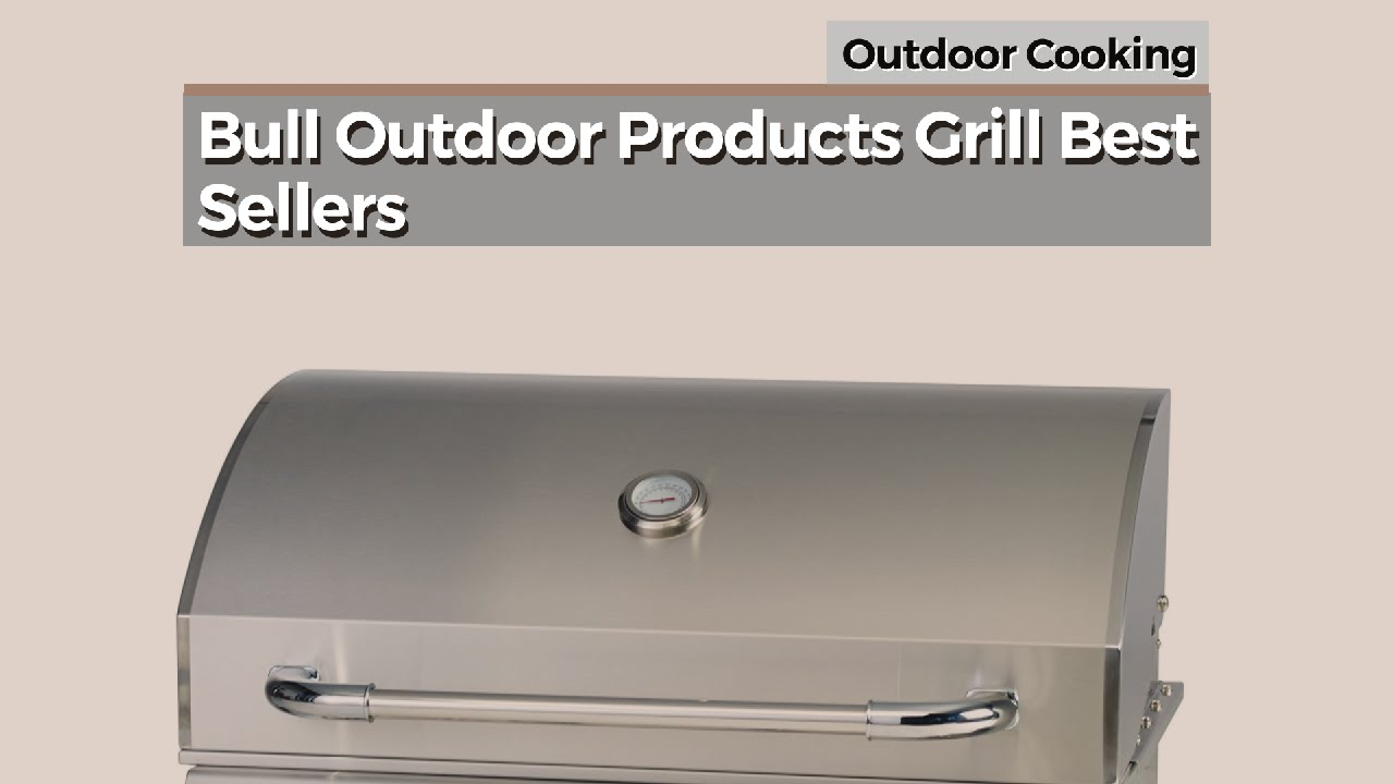 bull outdoor products grill best sellers outdoor cooking