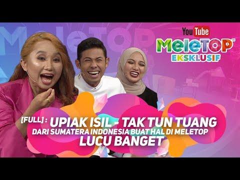 [Full] : Upiak Isil penyanyi Tak Tun Tuang dari Sumatera Indonesia buat hal di MeleTOP - Lucu banget