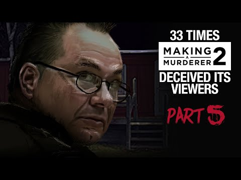 MAKING A MURDERER 2 | 33 times it deceived its viewers [PART 5]