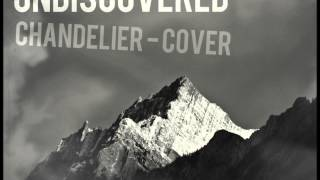 Sia - Chandelier // Cover Edit // Undiscovered